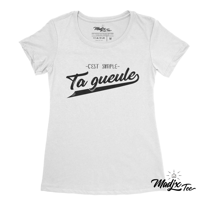 C est simple ta gueule t-shirt pour femme