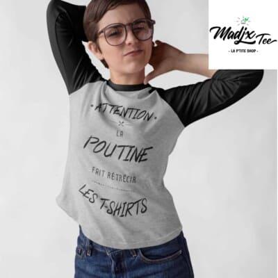Attention la poutine fait rétrécir les t-shirts raglan
